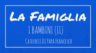 La Famiglia - 9. I Bambini (II)