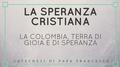 La Colombia, terra di gioia e di speranza