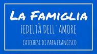 La Famiglia - 30. Fedeltà dell'amore