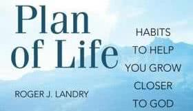 """Plan of Life: Habits to Help You Grow Closer to God"""