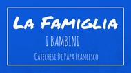 La Famiglia - 8. I Bambini (I)