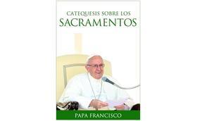 Libro electrónico: «Catequesis sobre los Sacramentos», del Papa Francisco