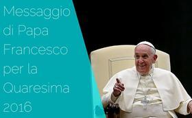 Messaggio di Papa Francesco per la Quaresima 2016