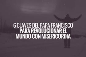 Día nacional de la solidaridad: 6 claves del Papa Francisco para revolucionar el mundo con misericordia