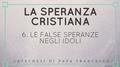 6.  Le false speranze negli idoli