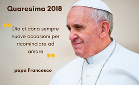 Messaggio di papa Francesco per la Quaresima 2018