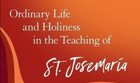 """Ordinary Life and Holiness in the Teaching of St. Josemaria"" (Volume 1)"