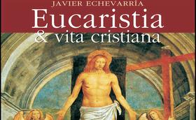 """Il libro di mons. Javier Echevarría, """"Eucaristia e vita cristiana"""""""