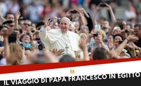 Il viaggio di Papa Francesco in Egitto