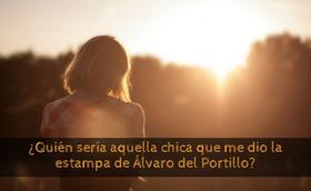 ¿Quién sería aquella chica que me dio la estampa de Álvaro del Portillo?