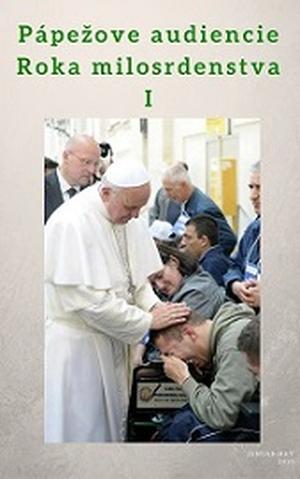 Elektronická kniha: texty svätého Otca Františka. Audiencie roka milosrdenstva I