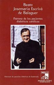El fundador del Opus Dei fue nombrado patrono de los pacientes diabéticos de Guatemala en el año 2001. El Patronato editó un folleto para difundir la devoción al beato Josemaría.