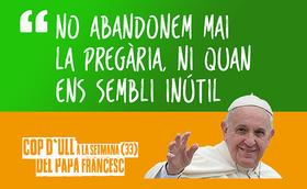 Cop d'ull 33: El Papa reclama més passió i menys burocràcia