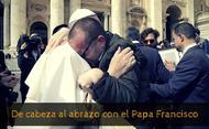 De cabeza al abrazo con el Papa Francisco
