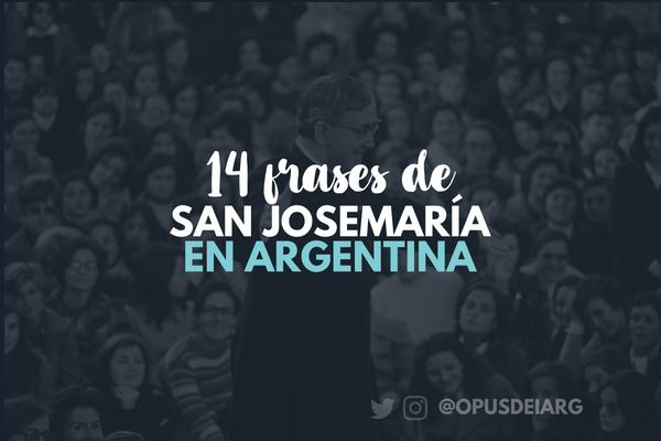14 frases de San Josemaría que aún resuenan en el corazón de los argentinos y argentinas