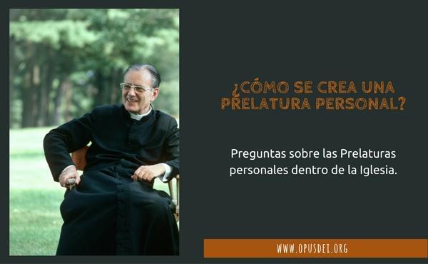 Opus Dei - ¿Cómo se crea una prelatura personal?