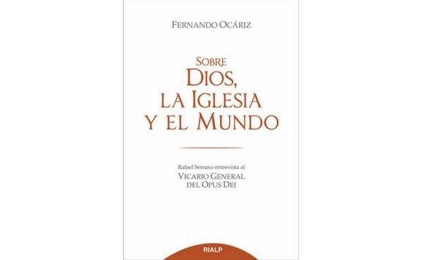 """""""Sobre Dios, la Iglesia y el mundo"""", libro-entrevista con Mons. Fernando Ocáriz"""