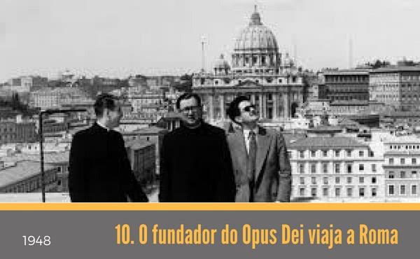 Opus Dei - 10. O fundador do Opus Dei viaja a Roma