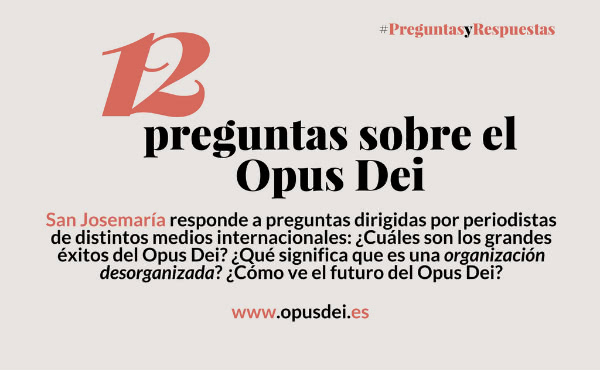 Opus Dei - 12 preguntas sobre el Opus Dei, 12 respuestas de San Josemaría