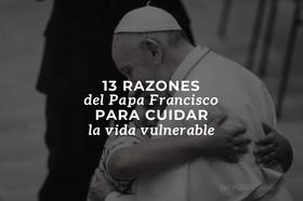 13 razones del Papa Francisco para cuidar la vida vulnerable