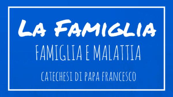 La Famiglia - 18. Famiglia e malattia