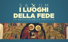 Saxum: i luoghi della fede - Basilica della Natività