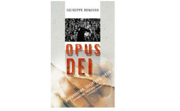 Opus Dei. Posłannictwo, inicjatywy, ludzie