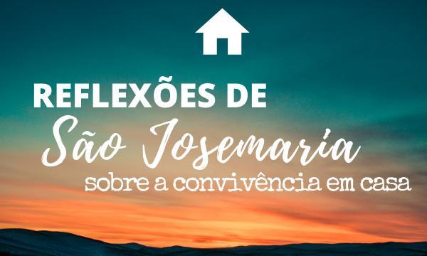 Palavras de São Josemaria para as famílias que estão em casa