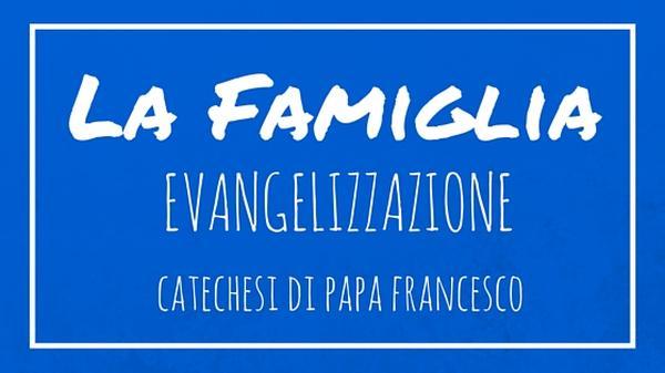 La Famiglia - 25. Evangelizzazione