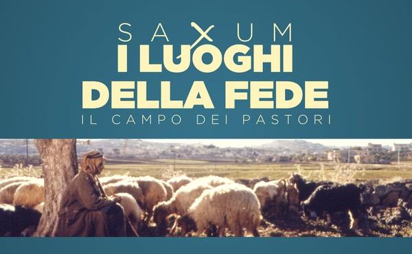 Opus Dei - Saxum: i luoghi della fede - Campo dei pastori