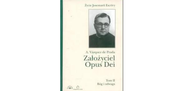 Opus Dei - Założyciel Opus Dei - Tom 2: <em>Bóg i odwaga</em>