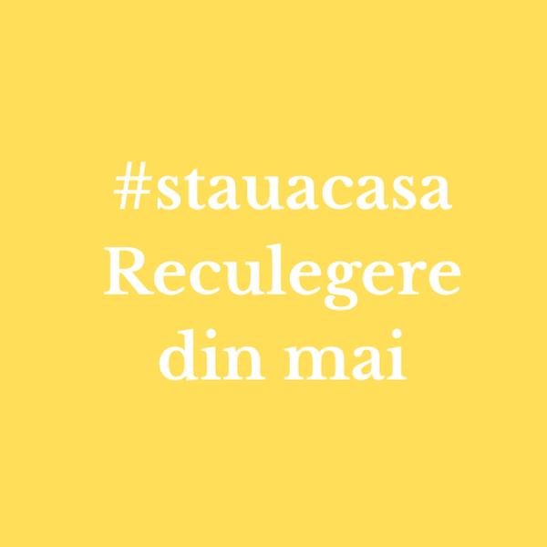 Reculegere din mai #stauacasa