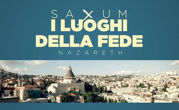 Opus Dei - Saxum: i luoghi della fede - Nazareth