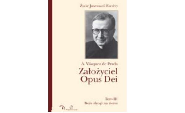 Opus Dei - Założyciel Opus Dei - Tom 3: <em>Boże drogi na ziemi</em>