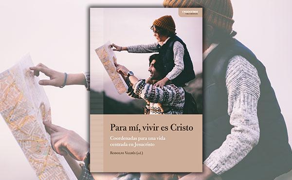 Opus Dei - Para mí, vivir es Cristo. Coordenadas para una vida centrada en Jesucristo