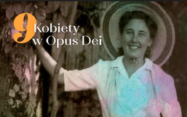 """Kobiety w Opus Dei - w ilustrowanej książce """"Niech liczy się tylko Jezus"""""""