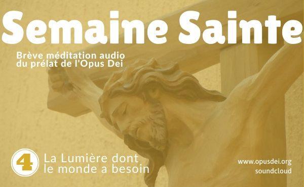 Méditation audio du Prélat de l'Opus Dei : La Lumière dont le monde a besoin