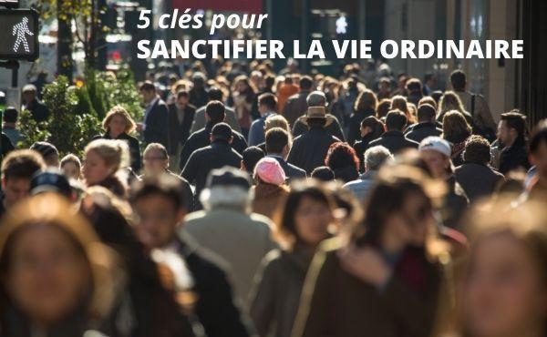 Cinq clés pour sanctifier la vie ordinaire, avec saint Josémaria