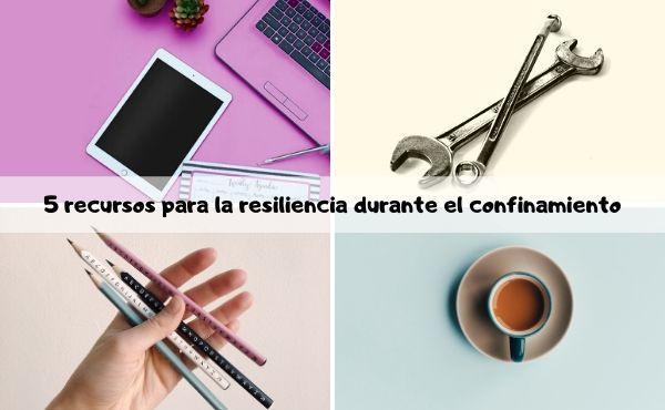 Cinco recursos para la resiliencia durante el confinamiento