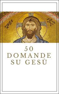 50 domande su Gesù