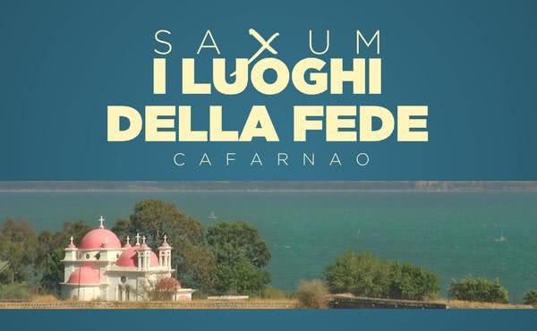 Saxum: i luoghi della fede - Cafarnao