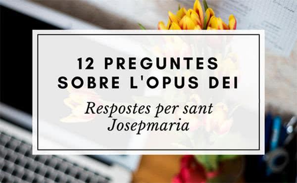 Opus Dei - 12 preguntes sobre l'Opus Dei, 12 respostes de sant Josepmaria