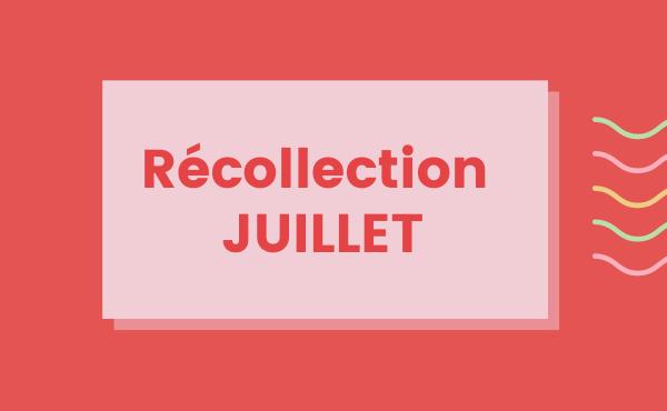 Récollection Juillet