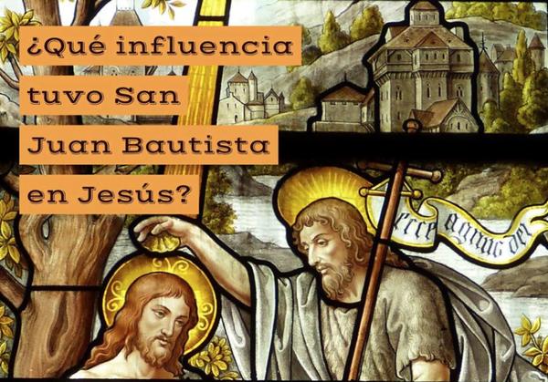 Opus Dei - ¿Qué influencia tuvo San Juan Bautista en Jesús?