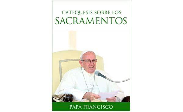 Opus Dei - Libro electrónico: «Catequesis sobre los Sacramentos», del Papa Francisco