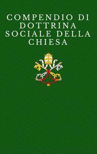 Compendio di Dottrina Sociale della Chiesa