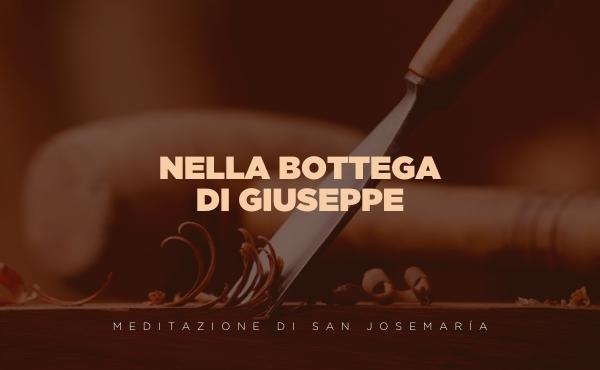 Audio di vita cristiana: Nella bottega di Giuseppe, meditazione di san Josemaría in italiano