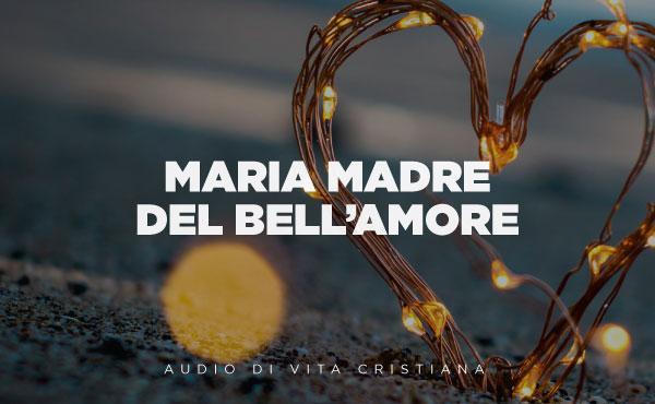 Audio di vita cristiana: Maria madre del bell'Amore