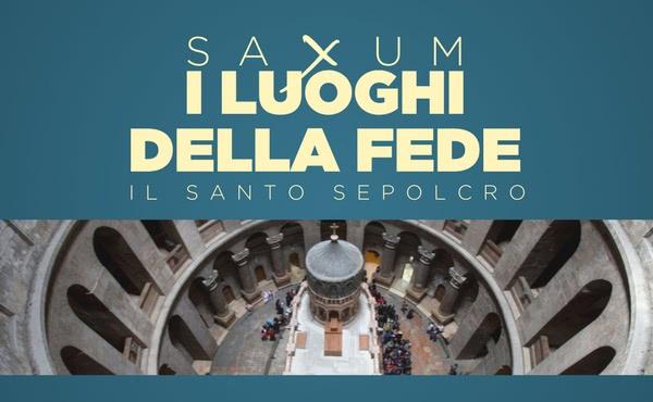 Opus Dei - Saxum: i luoghi della fede - il Santo Sepolcro