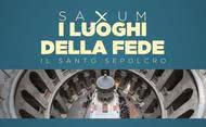 Saxum: i luoghi della fede - il Santo Sepolcro